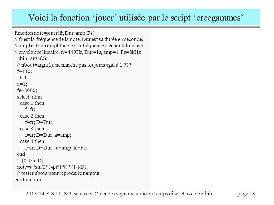 2013-14, S.S.I.I., SI3, séance 3, Créer des signaux audio en temps discret avec Scilab, page 13 Voici la fonction 'jouer' utilisée par le script 'cree