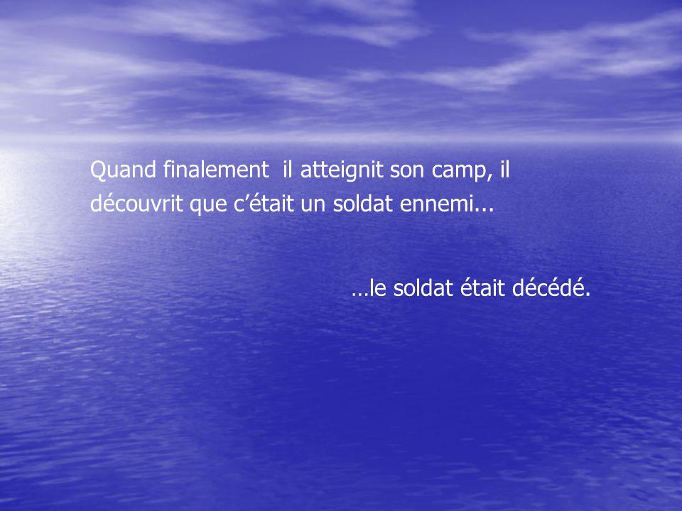 Quand finalement il atteignit son camp, il découvrit que c'était un soldat ennemi...
