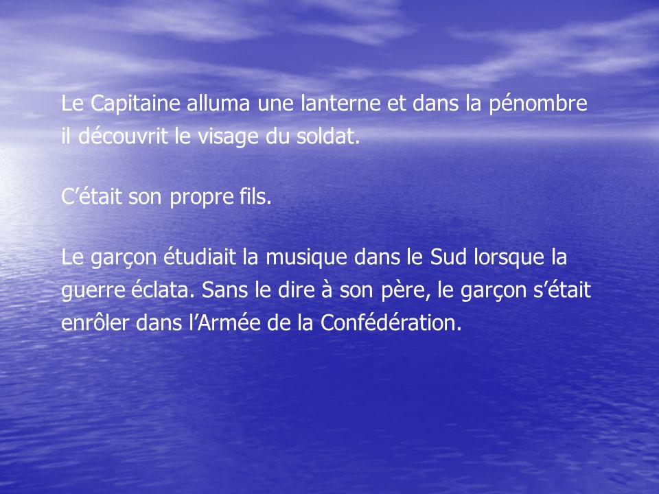 Le Capitaine alluma une lanterne et dans la pénombre il découvrit le visage du soldat.