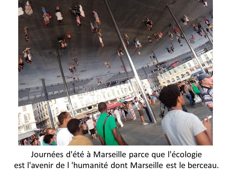 Journées d'été à Marseille parce que l'écologie est l'avenir de l 'humanité dont Marseille est le berceau.