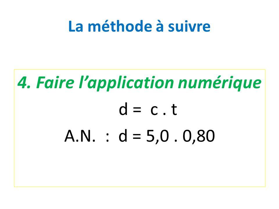 La méthode à suivre 4. Faire l'application numérique d = c. t A.N. : d = 5,0. 0,80