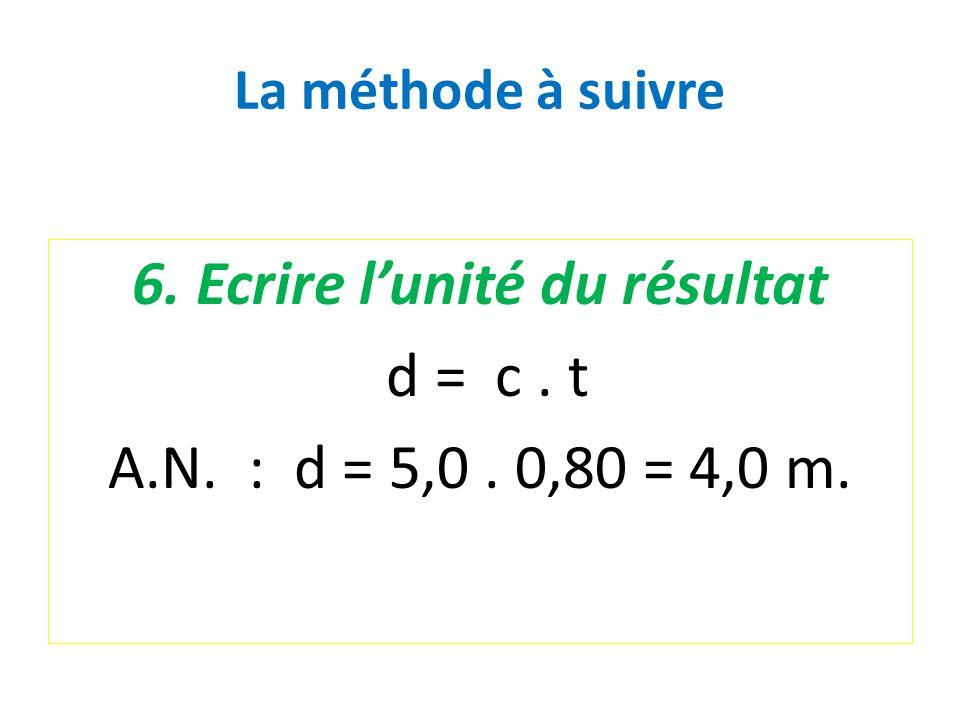 La méthode à suivre 6. Ecrire l'unité du résultat d = c. t A.N. : d = 5,0. 0,80 = 4,0 m.