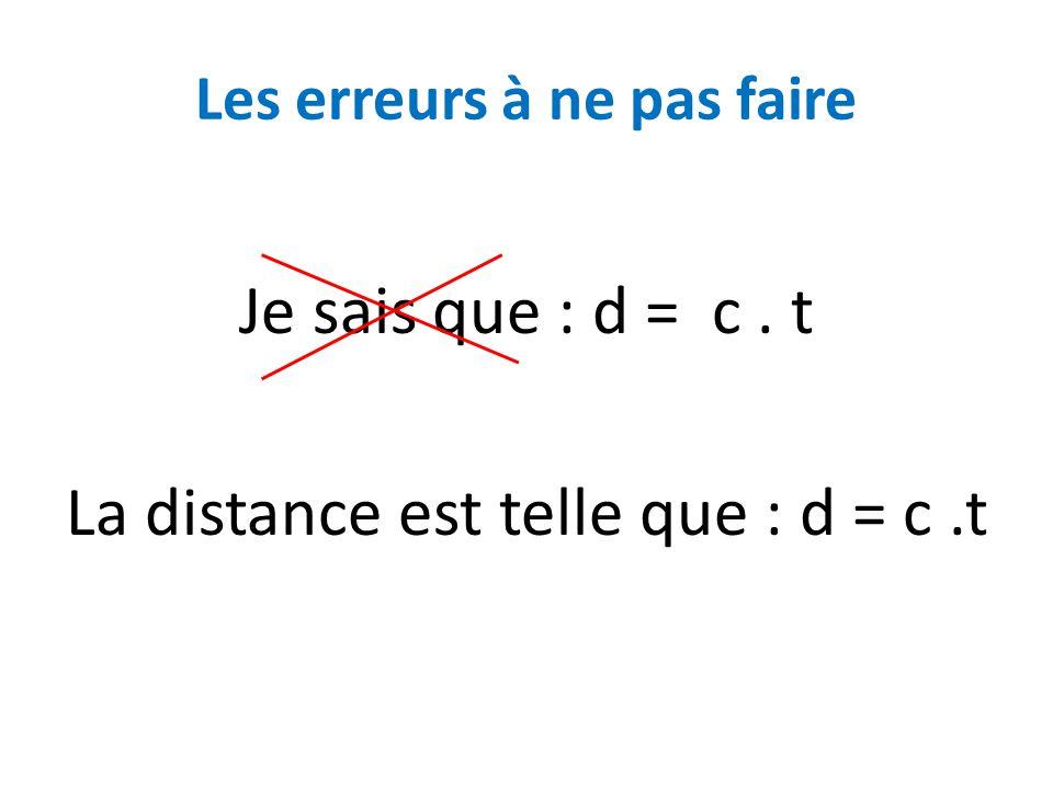 Les erreurs à ne pas faire Je sais que : d = c. t La distance est telle que : d = c.t