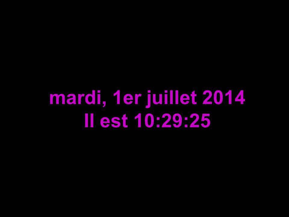 mardi, 1er juillet 2014 Il est 10:30:56