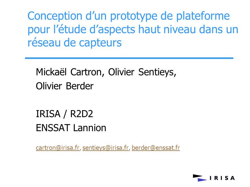 Conception d'un prototype de plateforme pour l'étude d'aspects haut niveau dans un réseau de capteurs Mickaël Cartron, Olivier Sentieys, Olivier Berde