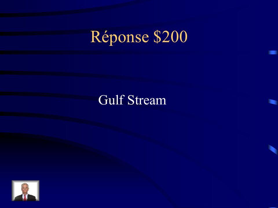 Question 200$ Courant océanique chaud qui remonte du golfe du Mexique vers le nord le long de la cote américaine