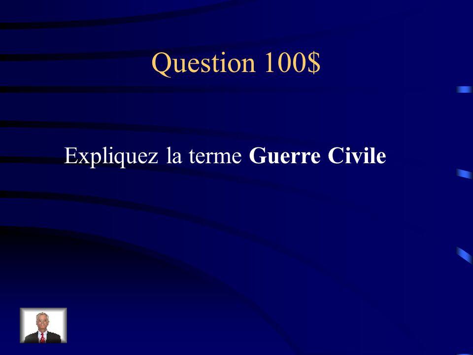 Question 100$ Expliquez la terme Guerre Civile