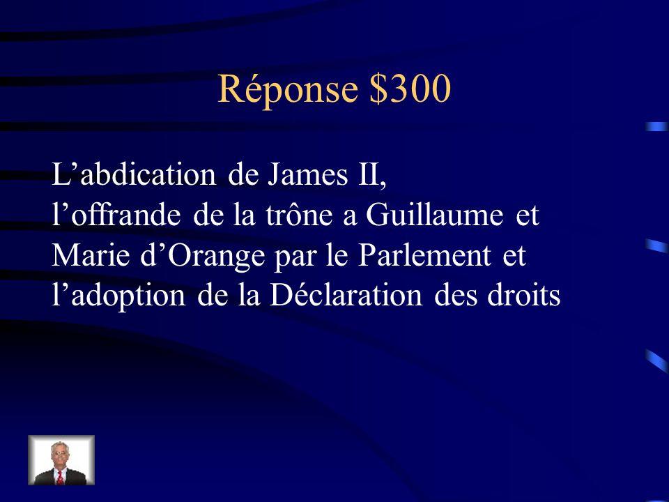 Question 300$ Quels évènements ont marqués la Glorieuse Révolution?