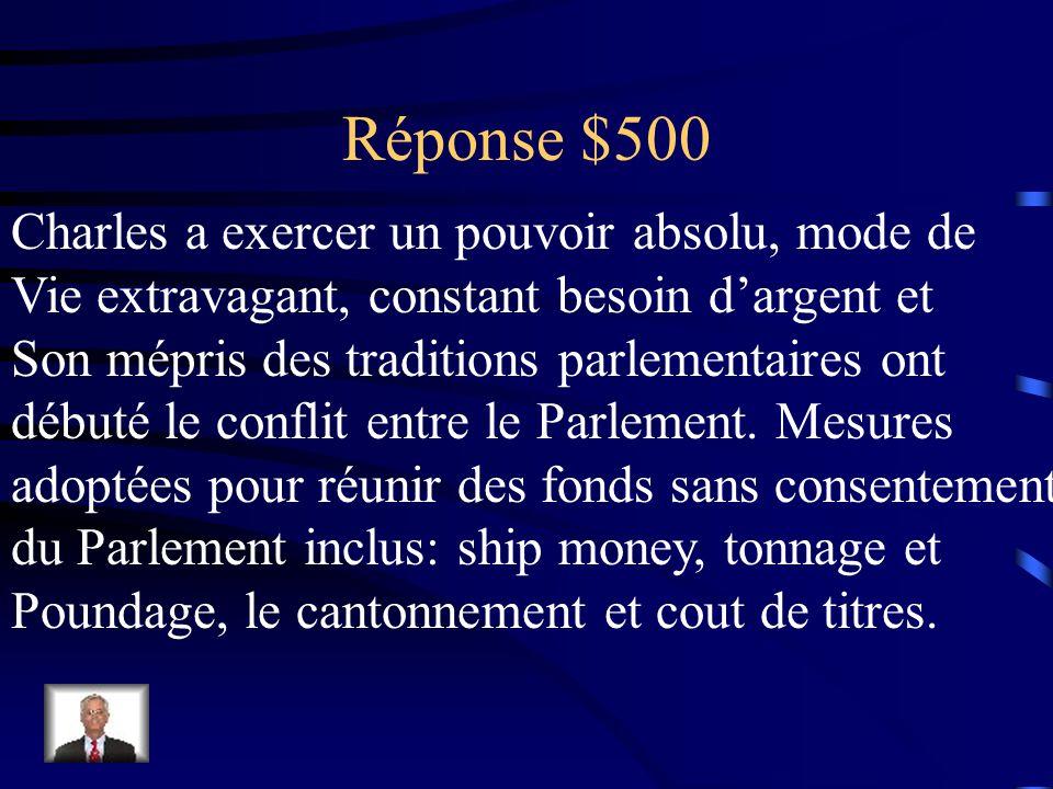 Question 500$ Quel évènement a déclenché le conflit entre Charles et le Parlement? Quelles mesures le roi a-t-il adoptées pour ramasser des fonds sans