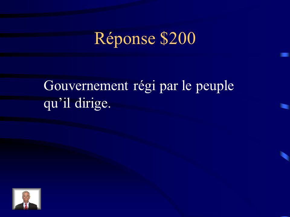 Réponse $200 Gouvernement régi par le peuple qu'il dirige.