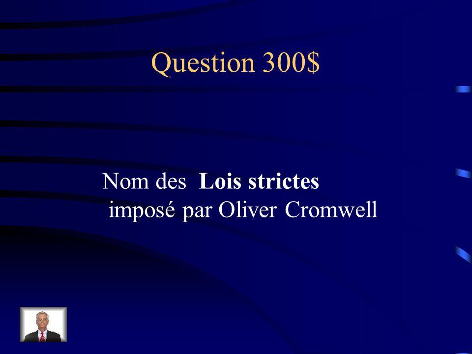 Question 300$ Nom des Lois strictes imposé par Oliver Cromwell