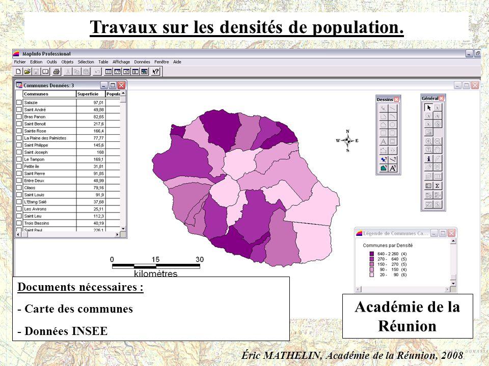 Travaux sur les densités de population. Documents nécessaires : - Carte des communes - Données INSEE Académie de la Réunion Éric MATHELIN, Académie de