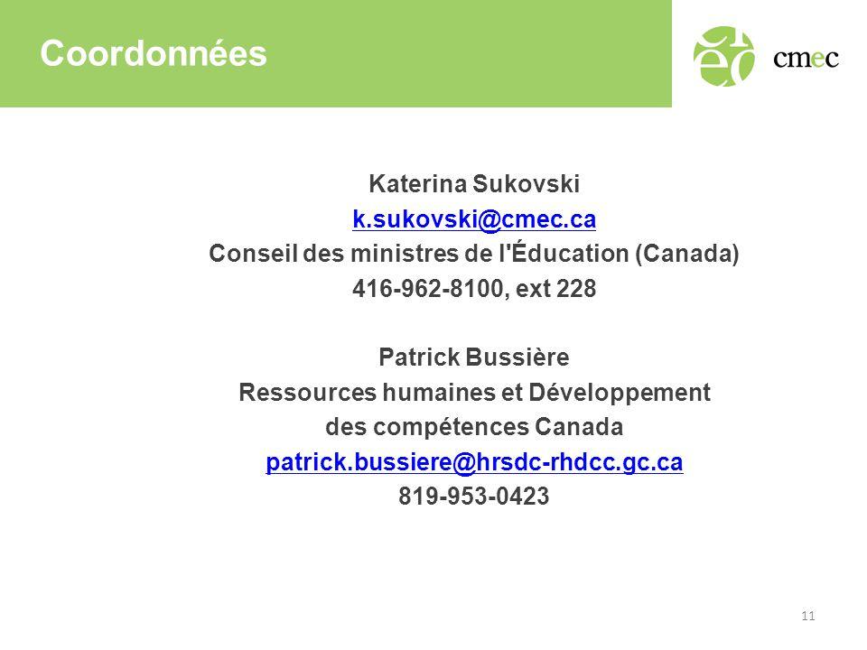 Coordonnées Katerina Sukovski k.sukovski@cmec.ca Conseil des ministres de l Éducation (Canada) 416-962-8100, ext 228 Patrick Bussière Ressources humaines et Développement des compétences Canada patrick.bussiere@hrsdc-rhdcc.gc.ca 819-953-0423 11