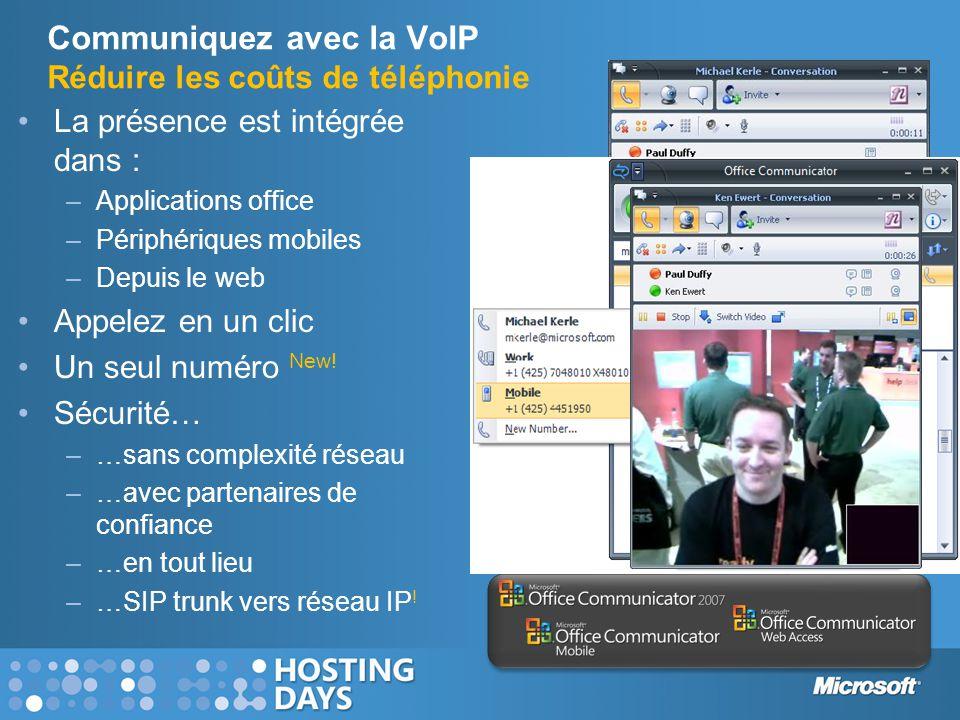 Communiquez avec la VoIP Réduire les coûts de téléphonie •La présence est intégrée dans : –Applications office –Périphériques mobiles –Depuis le web •Appelez en un clic •Un seul numéro New.