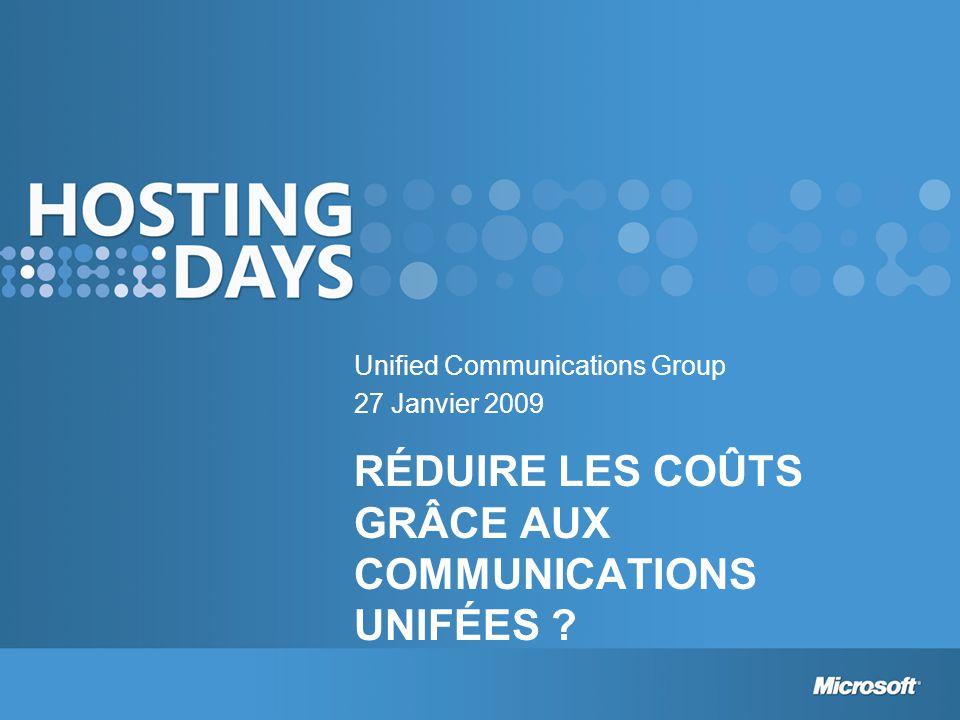 RÉDUIRE LES COÛTS GRÂCE AUX COMMUNICATIONS UNIFÉES Unified Communications Group 27 Janvier 2009