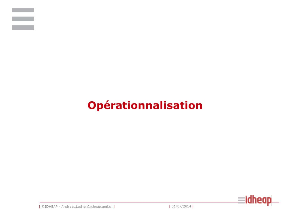 | ©IDHEAP – Andreas.Ladner@idheap.unil.ch | | 01/07/2014 | Opérationnalisation