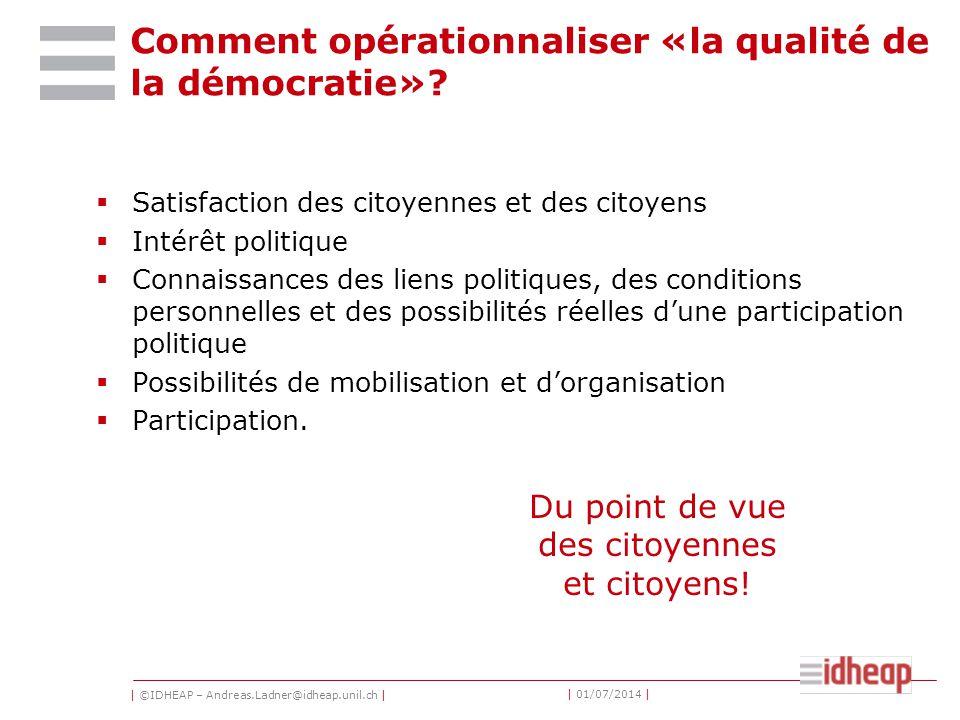 | ©IDHEAP – Andreas.Ladner@idheap.unil.ch | | 01/07/2014 | Comment opérationnaliser «la qualité de la démocratie»?  Satisfaction des citoyennes et de