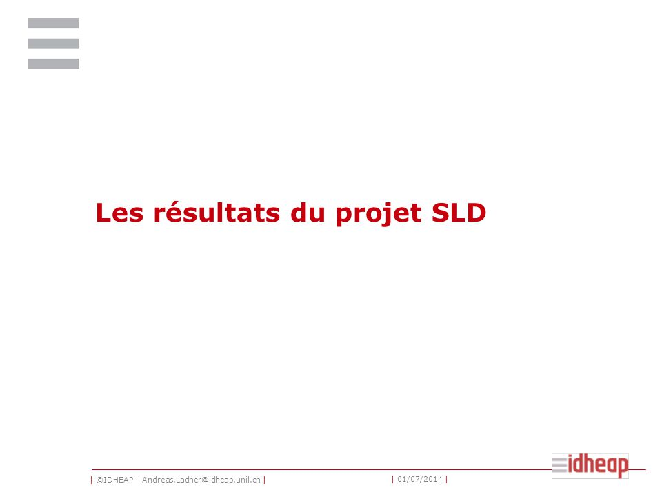 | ©IDHEAP – Andreas.Ladner@idheap.unil.ch | | 01/07/2014 | Les résultats du projet SLD
