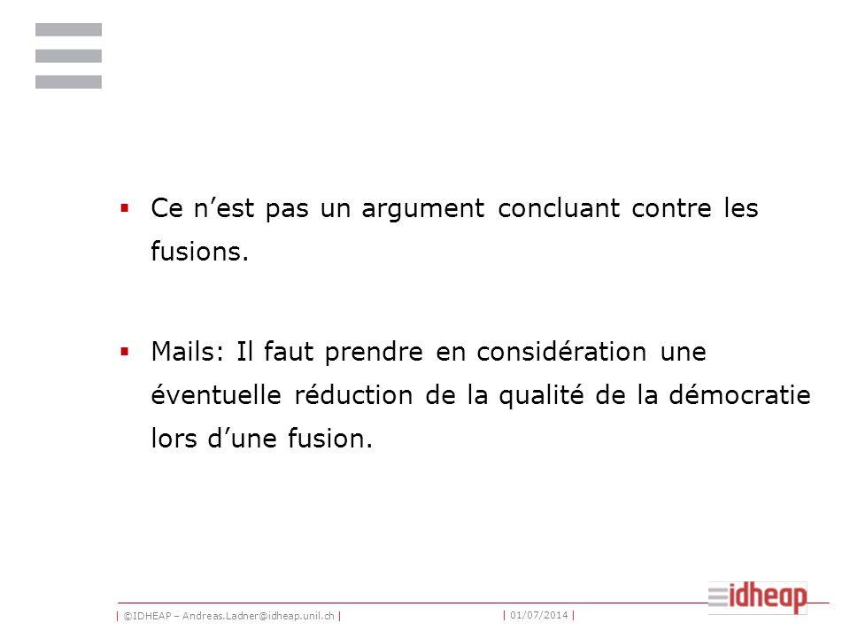 | ©IDHEAP – Andreas.Ladner@idheap.unil.ch | | 01/07/2014 |  Ce n'est pas un argument concluant contre les fusions.  Mails: Il faut prendre en consid