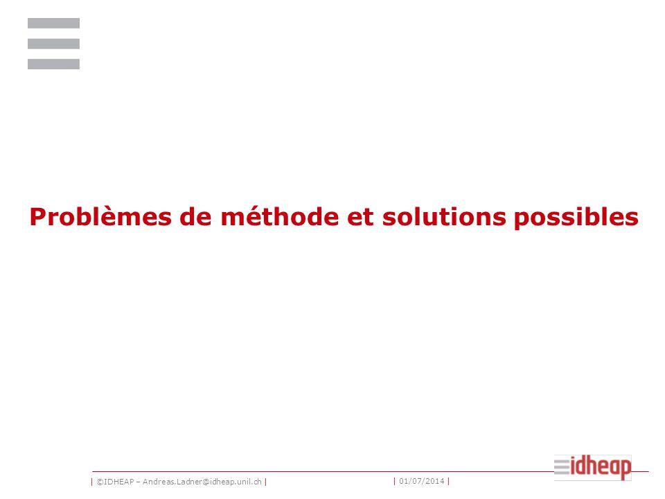 | ©IDHEAP – Andreas.Ladner@idheap.unil.ch | | 01/07/2014 | Problèmes de méthode et solutions possibles