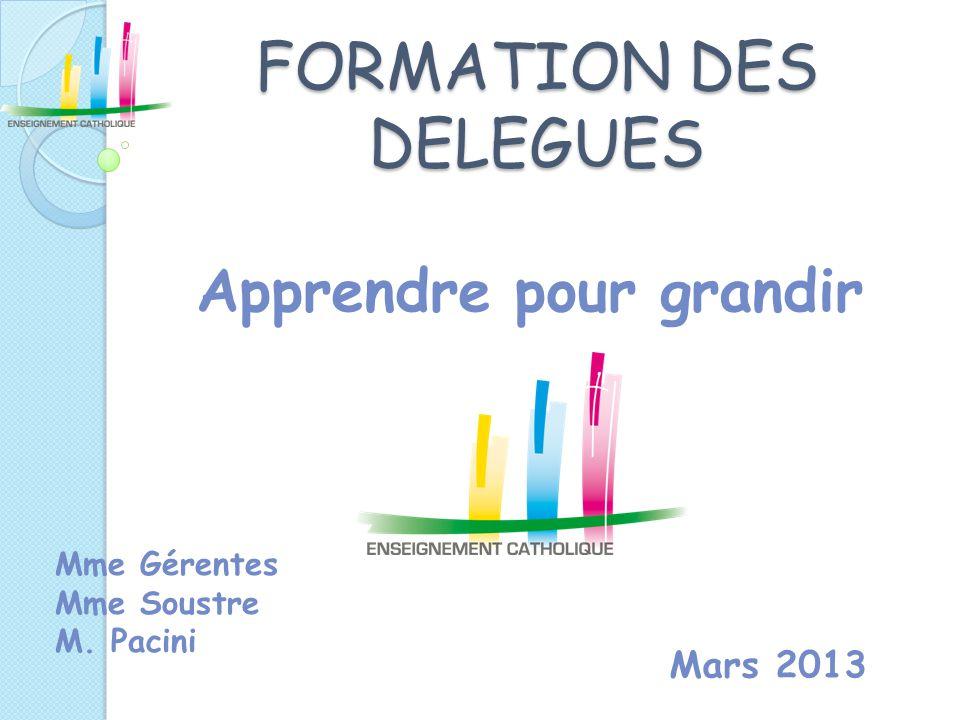 FORMATION DES DELEGUES Apprendre pour grandir Mars 2013 Mme Gérentes Mme Soustre M. Pacini