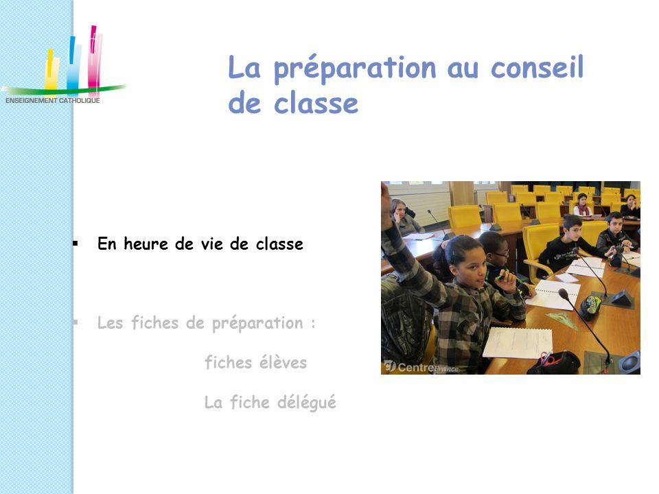 La préparation au conseil de classe  En heure de vie de classe  Les fiches de préparation : fiches élèves La fiche délégué