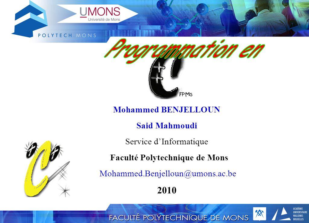 ++ - 1 M. BENJELLOUN & S. Mahmoudi : S_FPMsJ 2010 Mohammed BENJELLOUN Said Mahmoudi Service d'Informatique Faculté Polytechnique de Mons Mohammed.Benj