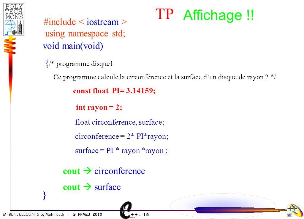 ++ - 14 M. BENJELLOUN & S. Mahmoudi : S_FPMsJ 2010 void main(void) { /* programme disque1 Ce programme calcule la circonférence et la surface d'un dis