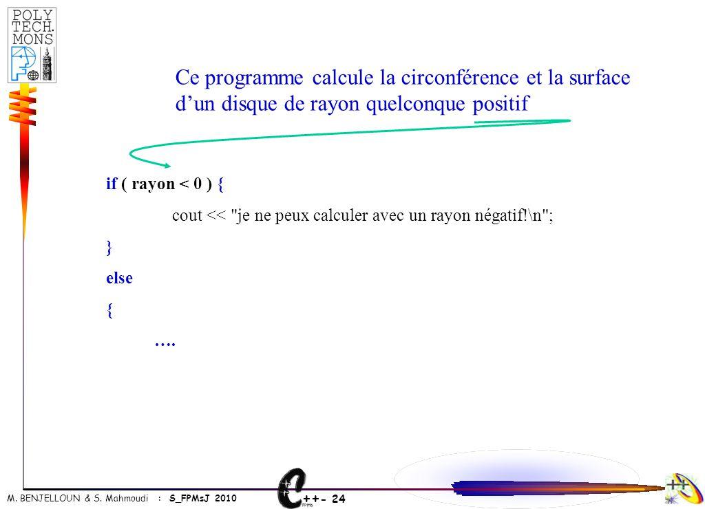++ - 24 M. BENJELLOUN & S. Mahmoudi : S_FPMsJ 2010 Ce programme calcule la circonférence et la surface d'un disque de rayon quelconque positif if ( ra