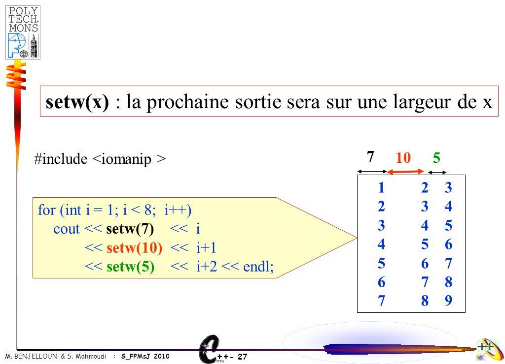 ++ - 27 M. BENJELLOUN & S. Mahmoudi : S_FPMsJ 2010 for (int i = 1; i < 8; i++) cout << setw(7) << i << setw(10) << i+1 << setw(5) << i+2 << endl; 1 2