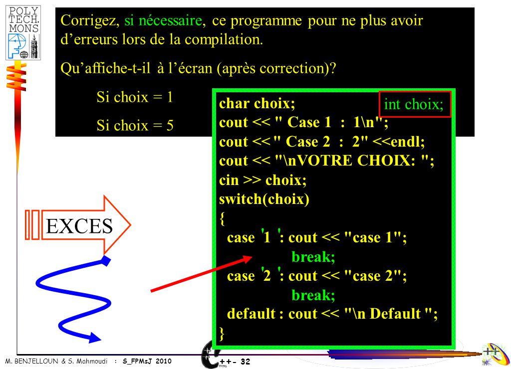 ++ - 32 M. BENJELLOUN & S. Mahmoudi : S_FPMsJ 2010 Corrigez, si nécessaire, ce programme pour ne plus avoir d'erreurs lors de la compilation. Qu'affic