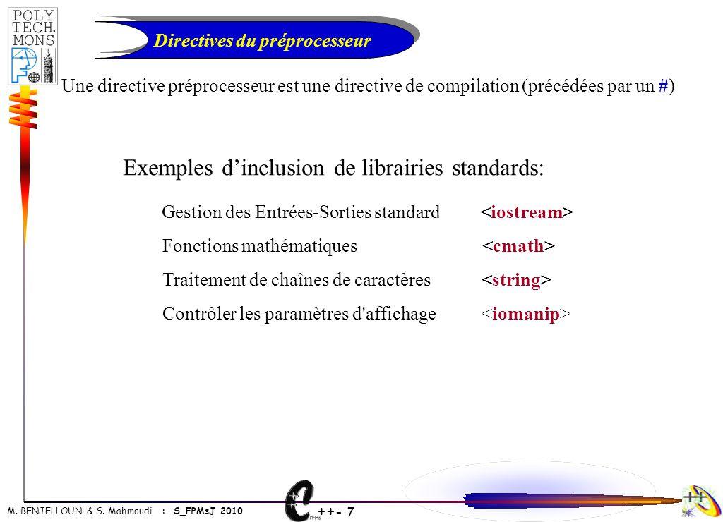 ++ - 7 M. BENJELLOUN & S. Mahmoudi : S_FPMsJ 2010 Directives du préprocesseur Une directive préprocesseur est une directive de compilation (précédées