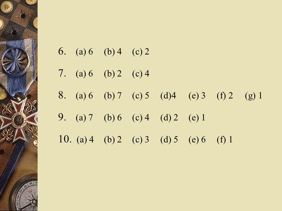 6.(a) 6 (b) 4 (c) 2 7. (a) 6 (b) 2 (c) 4 8. (a) 6 (b) 7 (c) 5 (d)4(e) 3 (f) 2 (g) 1 9.