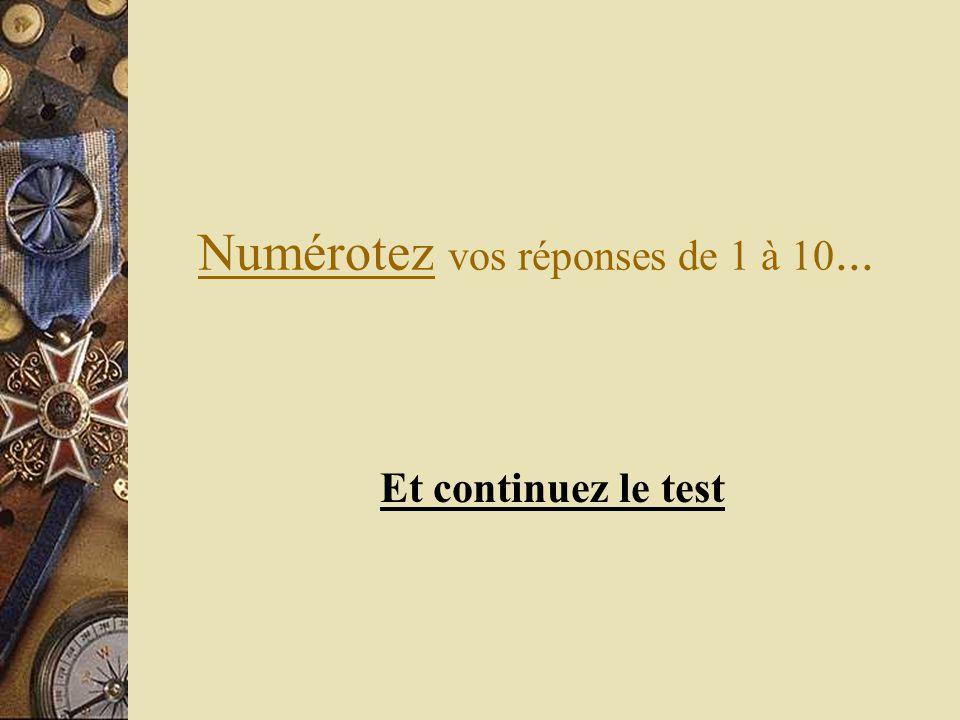 Numérotez vos réponses de 1 à 10... Et continuez le test