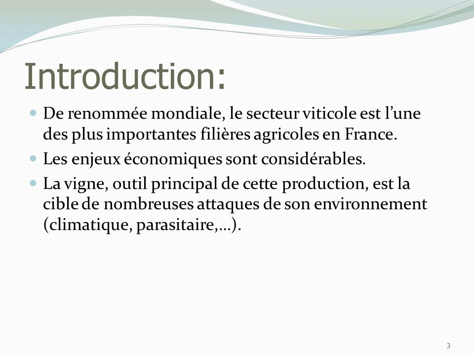 Introduction:  De renommée mondiale, le secteur viticole est l'une des plus importantes filières agricoles en France.  Les enjeux économiques sont c