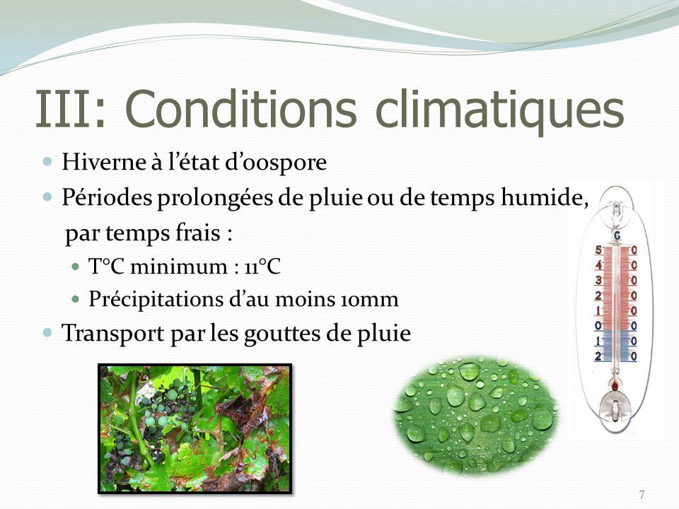 III: Conditions climatiques 7  Hiverne à l'état d'oospore  Périodes prolongées de pluie ou de temps humide, par temps frais :  T°C minimum : 11°C 