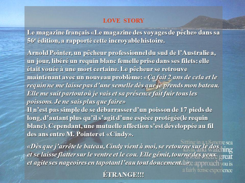 LOVE STORY Le magazine français «Le magazine des voyages de pêche» dans sa 56 e édition, a rapporté cette incroyable histoire. Arnold Pointer, un pêch