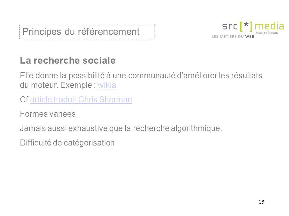 15 La recherche sociale Elle donne la possibilité à une communauté d'améliorer les résultats du moteur.