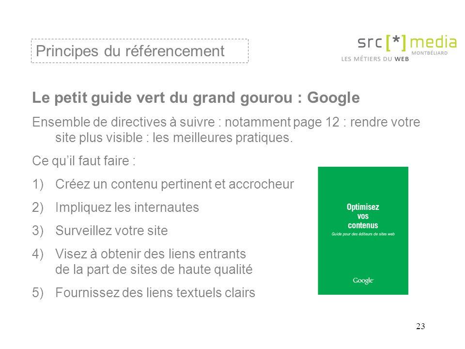 23 Le petit guide vert du grand gourou : Google Ensemble de directives à suivre : notamment page 12 : rendre votre site plus visible : les meilleures pratiques.