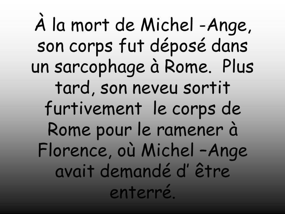 Michel –Ange passa les dernières années à ciseler la pierre. Il écrivit sa meilleure poésie vers la fin de sa vie. Selon le grand poète de la Renaissa