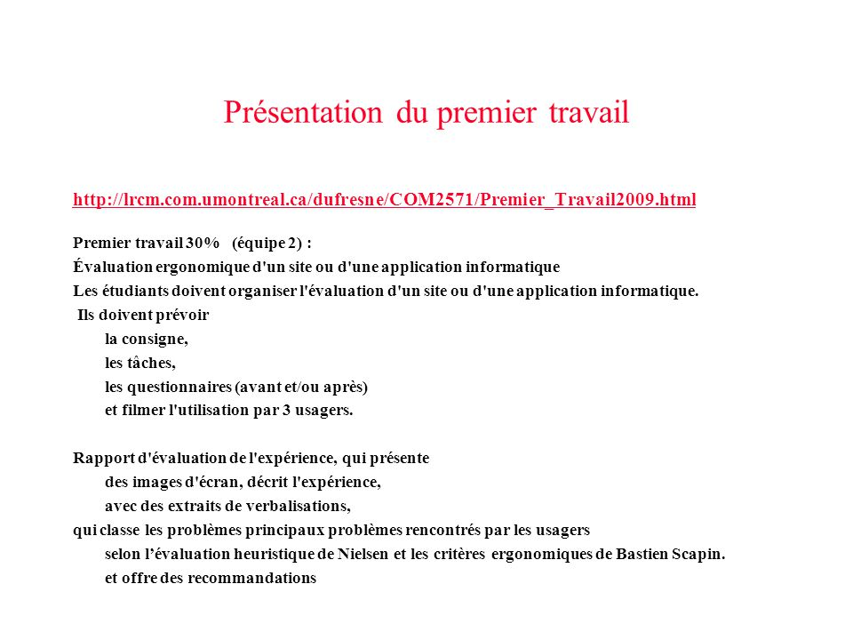 http://lrcm.com.umontreal.ca/dufresne/COM2571/Premier_Travail2009.html Premier travail 30% (équipe 2) : Évaluation ergonomique d'un site ou d'une appl