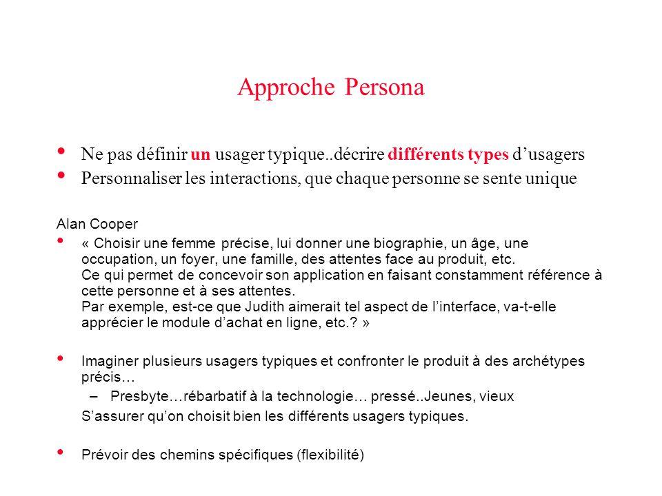 Approche Persona • Ne pas définir un usager typique..décrire différents types d'usagers • Personnaliser les interactions, que chaque personne se sente