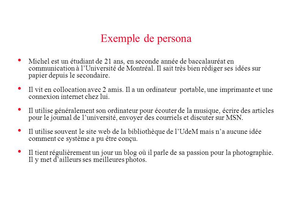 Exemple de persona • Michel est un étudiant de 21 ans, en seconde année de baccalauréat en communication à l'Université de Montréal. Il sait très bien
