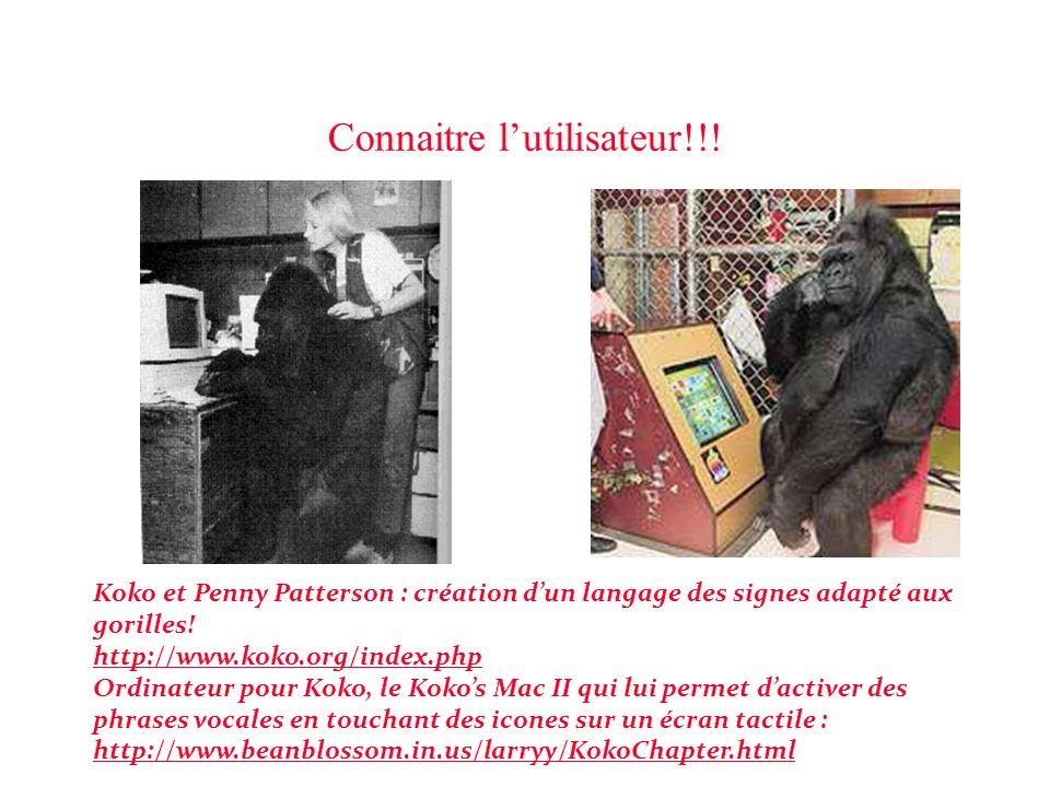 Connaitre l'utilisateur!!! Koko et Penny Patterson : création d'un langage des signes adapté aux gorilles! http://www.koko.org/index.php Ordinateur po