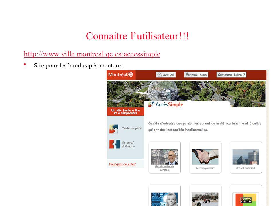 Connaitre l'utilisateur!!! http://www.ville.montreal.qc.ca/accessimple • Site pour les handicapés mentaux