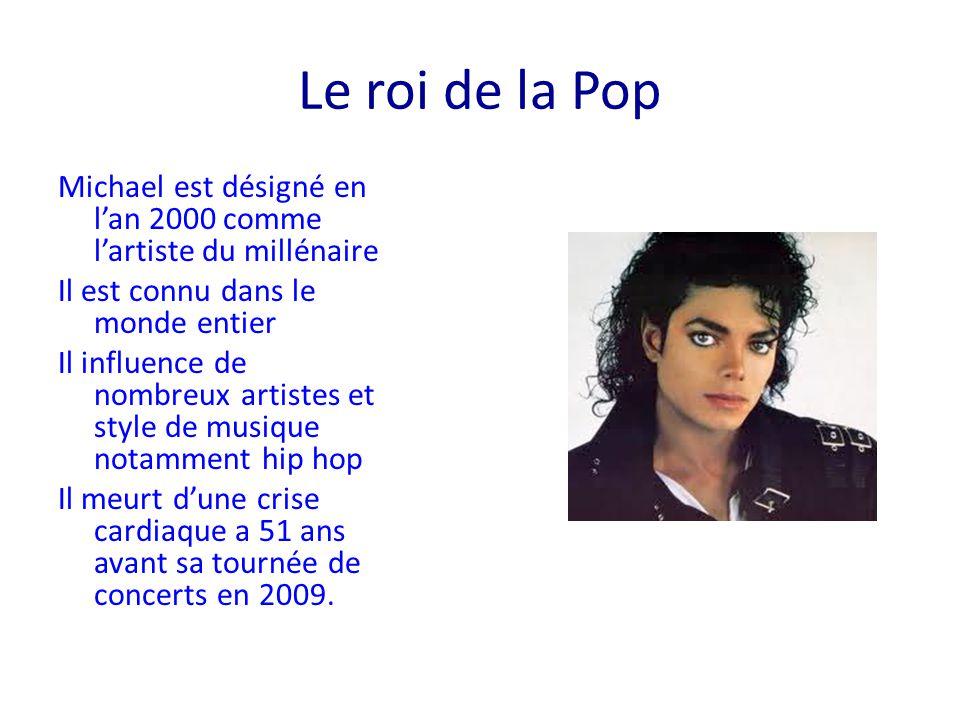 Le roi de la Pop Michael est désigné en l'an 2000 comme l'artiste du millénaire Il est connu dans le monde entier Il influence de nombreux artistes et