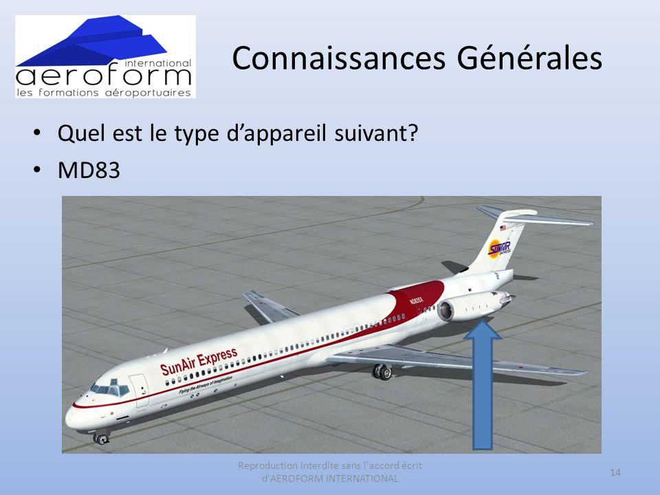 Connaissances Générales • Quel est le type d'appareil suivant? • MD83 14 Reproduction Interdite sans l'accord écrit d'AEROFORM INTERNATIONAL