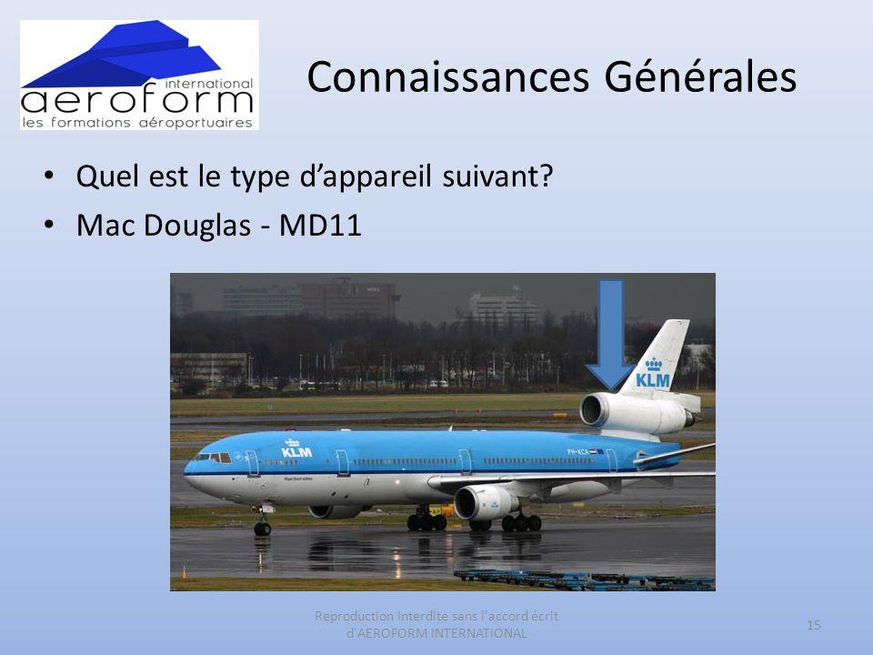 Connaissances Générales • Quel est le type d'appareil suivant? • Mac Douglas - MD11 15 Reproduction Interdite sans l'accord écrit d'AEROFORM INTERNATI