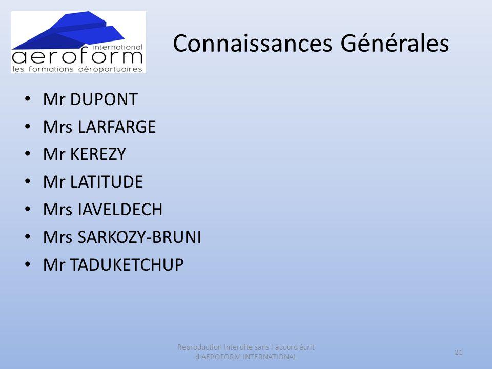 Connaissances Générales • Mr DUPONT • Mrs LARFARGE • Mr KEREZY • Mr LATITUDE • Mrs IAVELDECH • Mrs SARKOZY-BRUNI • Mr TADUKETCHUP 21 Reproduction Inte