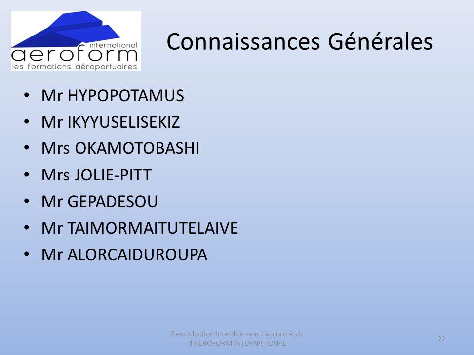 Connaissances Générales • Mr HYPOPOTAMUS • Mr IKYYUSELISEKIZ • Mrs OKAMOTOBASHI • Mrs JOLIE-PITT • Mr GEPADESOU • Mr TAIMORMAITUTELAIVE • Mr ALORCAIDU